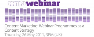 NMA webinar: Content marketing -- Webinar programmes as a content strategy (Thursday, 26 May 2011, 3PM (UK))