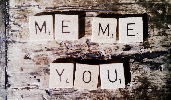 Me, me, you